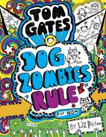 Tom Gates: #11 Dog Zombies Rule (For Now) By (author) Liz Pichon ISBN:9781743812563