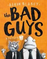 The Bad Guys Episode 1 By (author) Aaron Blabey ISBN:9781760150426