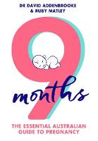 9 Months: The Essential Australian Guide to Pregnancy By (author) Ruby Matley ISBN:9781760556464