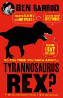 So You Think You Know About Tyrannosaurus Rex? By (author) Ben Garrod ISBN:9781788544399