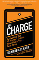 The Charge: Activating the 10 Human Drives That Make You Feel Alive By (author) Brendon Burchard ISBN:9781849837019