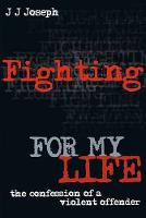 Fighting for My Life: The Confession of a Violent Offender By (author) J. J. Joseph ISBN:9781877437274