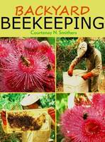 Backyard Beekeeping By (author) Courtenay N Smithers ISBN:9781921719196