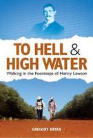 To Hell & High Water: Walking in the Footsteps of Henry Lawson By (author) Gregory Bryan ISBN:9781921941788