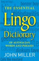 The Essential Lingo Dictionary: of Australian words and phrases By (author) John Miller ISBN:9781921966910