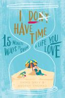 I Don't Have Time: 15-minute ways to shape a life you love By (author) Audrey Thomas ISBN:9781925335323