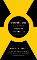 Confessions of a Rogue Nuclear Regulator By (author) Gregory B. Jaczko ISBN:9781982115326