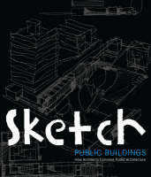 Sketch: Public Buildings: How Architects Conceive Public Architecture Edited by Cristina Paredes ISBN:9788496936324