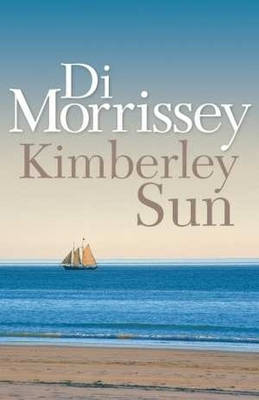 Kimberley Sun By (author) Di Morrissey ISBN:9780330424523