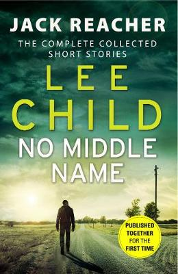 No Middle Name: The Complete Collected Jack Reacher Stories CHILD