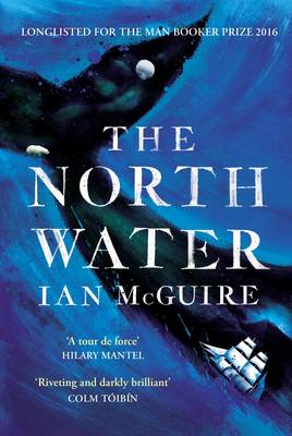 The North Water: Longlisted for the Man Booker Prize 2016 MCGUIRE
