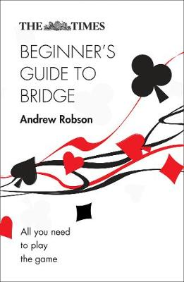 The Times Beginner's Guide to Bridge: All you need to play the game Robson