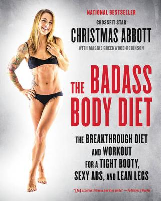 The Badass Body Diet: The Breakthrough Diet and Workout for a Tight Booty