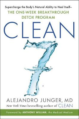 Clean 7: Supercharge the Body's Natural Ability to Heal Itself - The One-Week Breakthrough Detox Program Junger