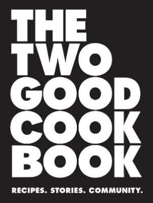 The Two Good Cook Book: Recipes. Stories. Community. Two Good Co. 9780648521402