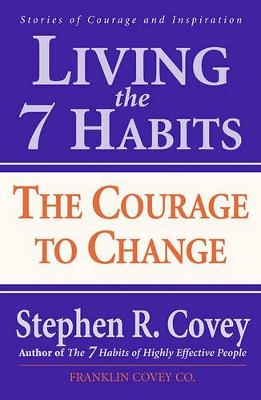 Living the 7 Habits: The Courage to Change COVEY