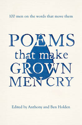 Poems That Make Grown Men Cry: 100 Men on the Words That Move Them HOLDEN 9781471134906