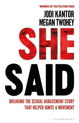 She Said: Breaking the Sexual Harassment Story That Helped Ignite a Movement  9781526603272