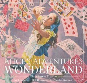 Alice's Adventures in Wonderland: The Classic Edition SANTORE