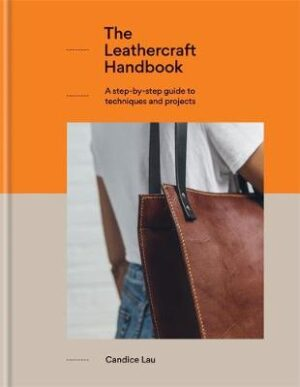 The Leathercraft Handbook: 20 Unique Projects for Complete Beginners Lau