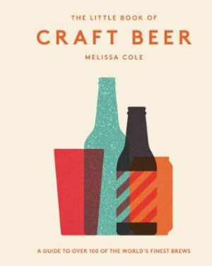 The Little Book of Craft Beer: A guide to over 100 of the world's finest brews Cole
