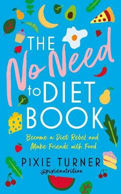 The No Need To Diet Book: Become a Diet Rebel and Make Friends with Food Turner