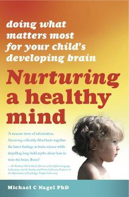 Nurturing a Healthy Mind: Doing What Matters Most For Your Child's Developing Brain NAGEL