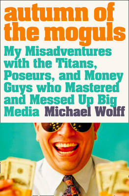 Autumn of the Moguls: My Misadventures with the Titans