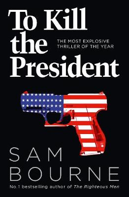 To Kill the President By (author) Sam Bourne ISBN:9780007413720