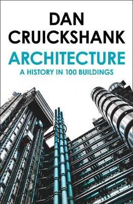 Architecture: A History in 100 Buildings By (author) Dan Cruickshank ISBN:9780007581085