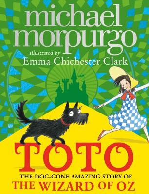 Toto: The Dog-Gone Amazing Story of the Wizard of Oz By (author) Michael Morpurgo ISBN:9780008134600