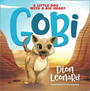Gobi: A Little Dog with a Big Heart By (author) Dion Leonard ISBN:9780008258078