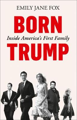 Born Trump: Inside America's First Family By (author) Emily Jane Fox ISBN:9780008292492