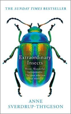 Extraordinary Insects: Weird. Wonderful. Indispensable. The ones who run our world. By (author) Anne Sverdrup-Thygeson ISBN:9780008316365