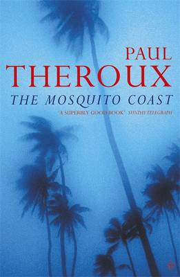 The Mosquito Coast By (author) Paul Theroux ISBN:9780140060898