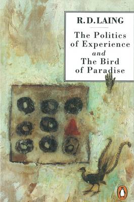 The Politics of Experience and The Bird of Paradise By (author) R. D. Laing ISBN:9780140134865