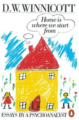 Home is Where We Start from: Essays by a Psychoanalyst By (author) Clare Winnicott ISBN:9780140135633
