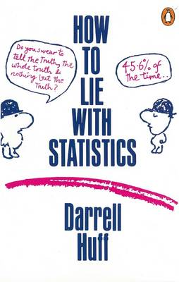 How to Lie with Statistics By (author) Darrell Huff ISBN:9780140136296