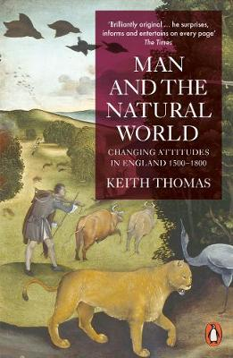 Man and the Natural World: Changing Attitudes in England 1500-1800 By (author) Sir Keith Thomas ISBN:9780140146868