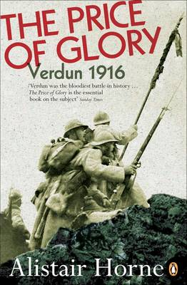 The Price of Glory: Verdun 1916 By (author) Alistair Horne ISBN:9780140170412
