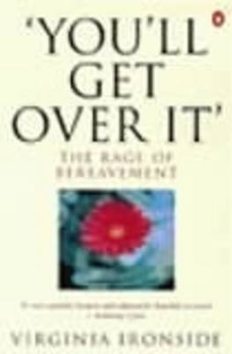 'You'll Get Over It': The Rage of Bereavement By (author) Virginia Ironside ISBN:9780140236088