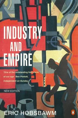 Industry and Empire: From 1750 to the Present Day By (author) E J Hobsbawm ISBN:9780140257885