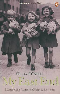 My East End: Memories of Life in Cockney London By (author) Gilda O'Neill ISBN:9780140259506