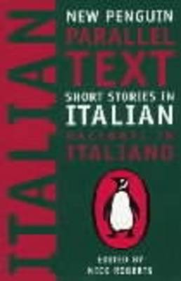 Short Stories in Italian: New Penguin Parallel Texts Edited by Nick Roberts ISBN:9780140265408