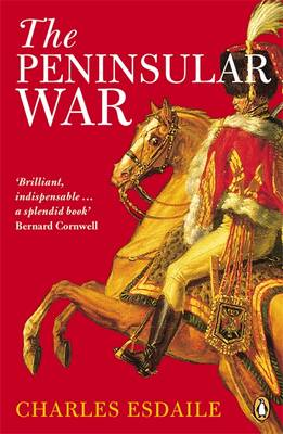 The Peninsular War: A New History By (author) Charles Esdaile ISBN:9780140273700