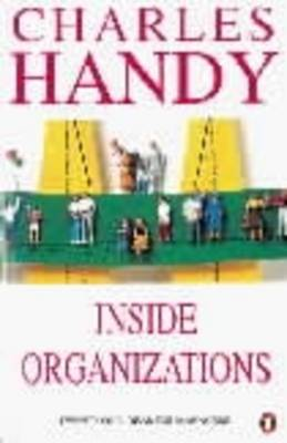 Inside Organizations: 21 Ideas for Managers By (author) Charles Handy ISBN:9780140275100