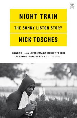 Night Train: A Biography of Sonny Liston By (author) Nick Tosches ISBN:9780140279788