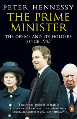 The Prime Minister: The Office And Its Holders Since 1945 By (author) Peter Hennessy ISBN:9780140283938