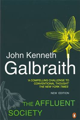 The Affluent Society: Updated with a New Introduction by the Author By (author) John Kenneth Galbraith ISBN:9780140285192