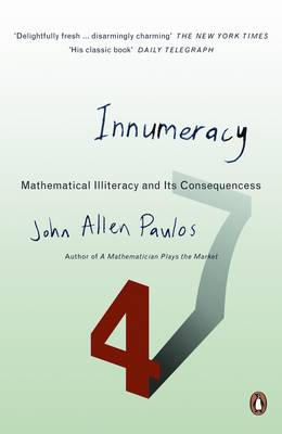 Innumeracy: Mathematical Illiteracy and Its Consequences By (author) John Allen Paulos ISBN:9780140291209